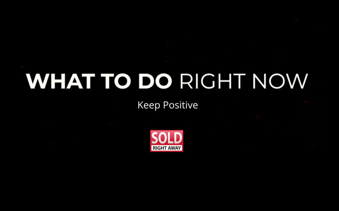 What To Do Right Now Series – Keep positive