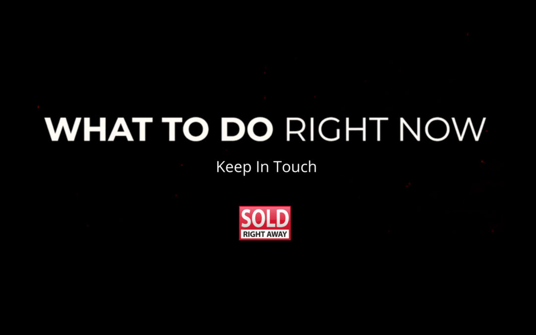 What To Do Right Now Series – Keep in Touch!